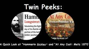 "A Quick Look at ""Hammerin' Sickles"" and ""At Any Cost: Metz 1870"""