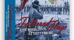 "New Edition of ""Tattered Flags: The Whirlpool at Gettysburg"" to be published by Consim Press"
